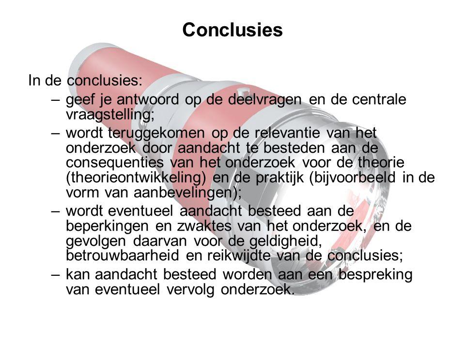 Conclusies In de conclusies: –geef je antwoord op de deelvragen en de centrale vraagstelling; –wordt teruggekomen op de relevantie van het onderzoek d