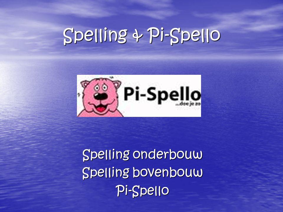 Spelling & Pi-Spello Spelling onderbouw Spelling bovenbouw Pi-Spello
