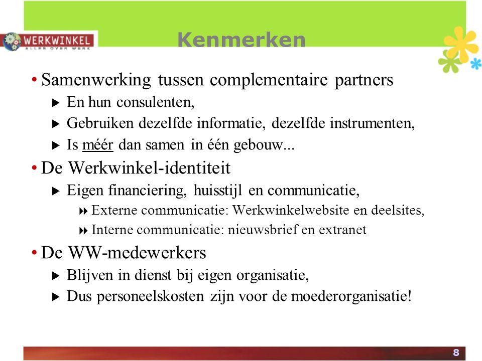 8 Kenmerken Samenwerking tussen complementaire partners  En hun consulenten,  Gebruiken dezelfde informatie, dezelfde instrumenten,  Is méér dan samen in één gebouw...