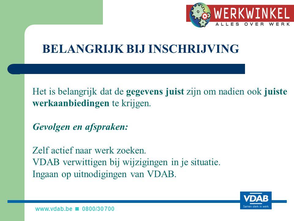 www.vdab.be 0800/30 700 Het is belangrijk dat de gegevens juist zijn om nadien ook juiste werkaanbiedingen te krijgen.