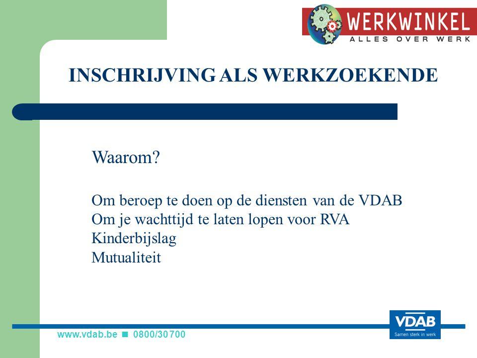 www.vdab.be 0800/30 700 INSCHRIJVING ALS WERKZOEKENDE Waarom.