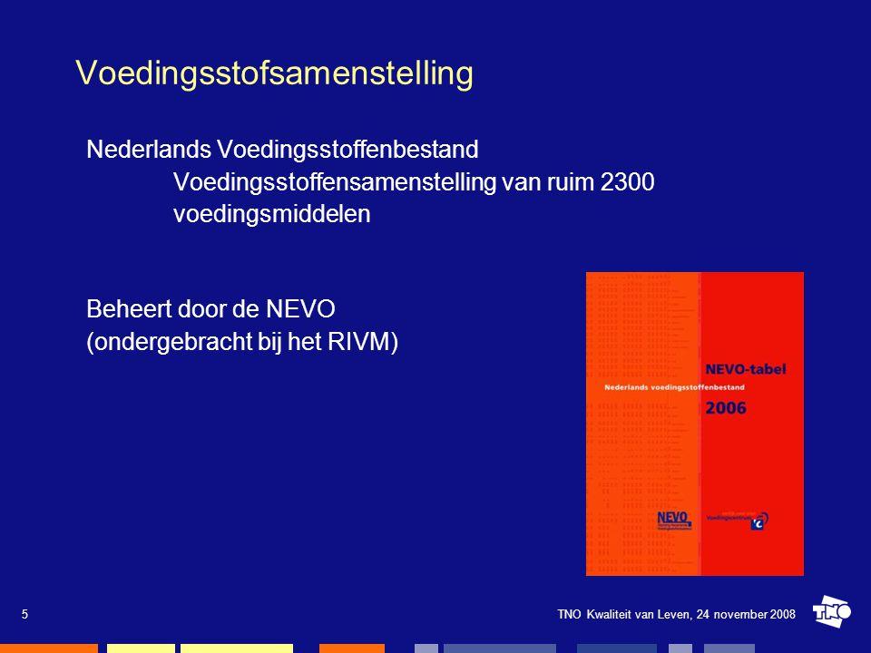 TNO Kwaliteit van Leven, 24 november 20085 Voedingsstofsamenstelling Nederlands Voedingsstoffenbestand Voedingsstoffensamenstelling van ruim 2300 voed