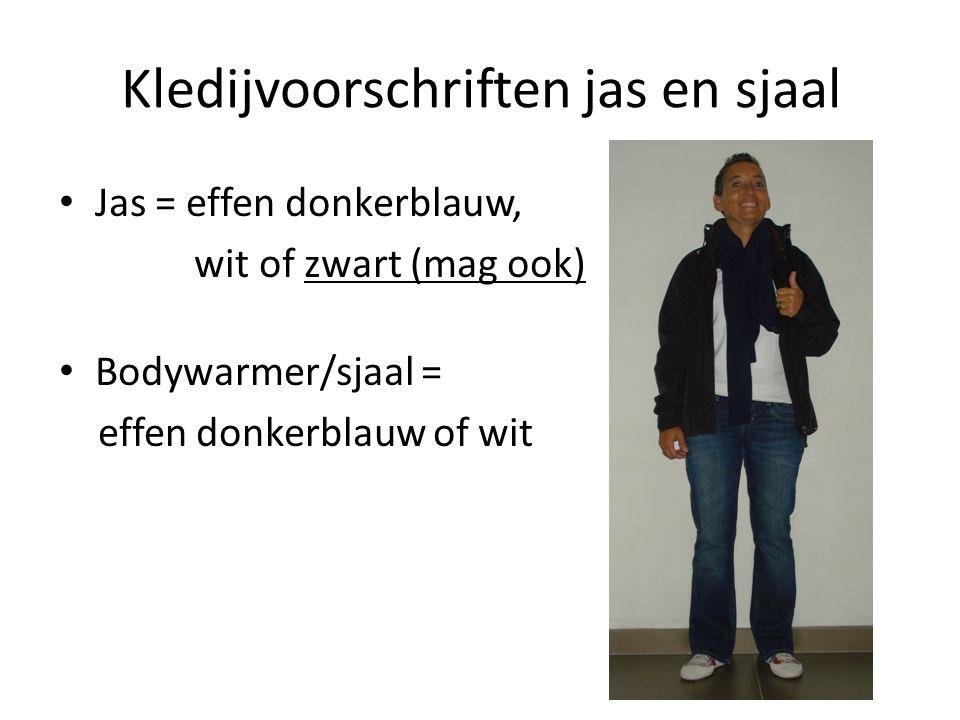 Kledijvoorschriften jas en sjaal Jas = effen donkerblauw, wit of zwart (mag ook) Bodywarmer/sjaal = effen donkerblauw of wit