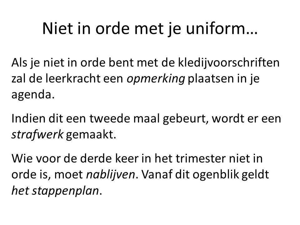 Niet in orde met je uniform… Als je niet in orde bent met de kledijvoorschriften zal de leerkracht een opmerking plaatsen in je agenda. Indien dit een