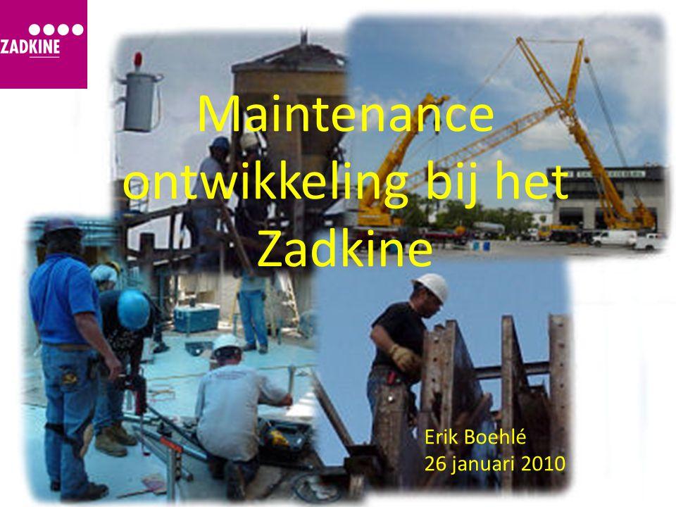 Maintenance ontwikkeling bij het Zadkine Erik Boehlé 26 januari 2010