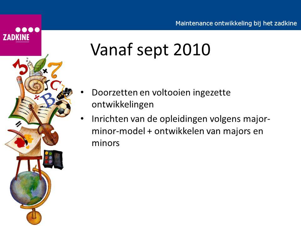 Vanaf sept 2010 Doorzetten en voltooien ingezette ontwikkelingen Inrichten van de opleidingen volgens major- minor-model + ontwikkelen van majors en m