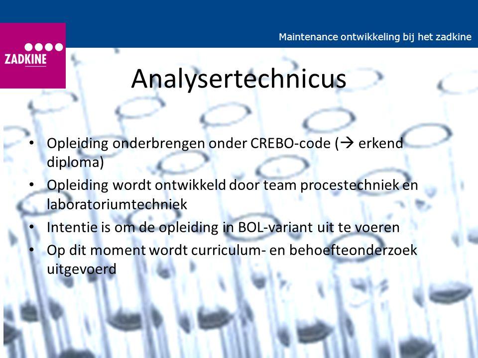 Analysertechnicus Opleiding onderbrengen onder CREBO-code (  erkend diploma) Opleiding wordt ontwikkeld door team procestechniek en laboratoriumtechn