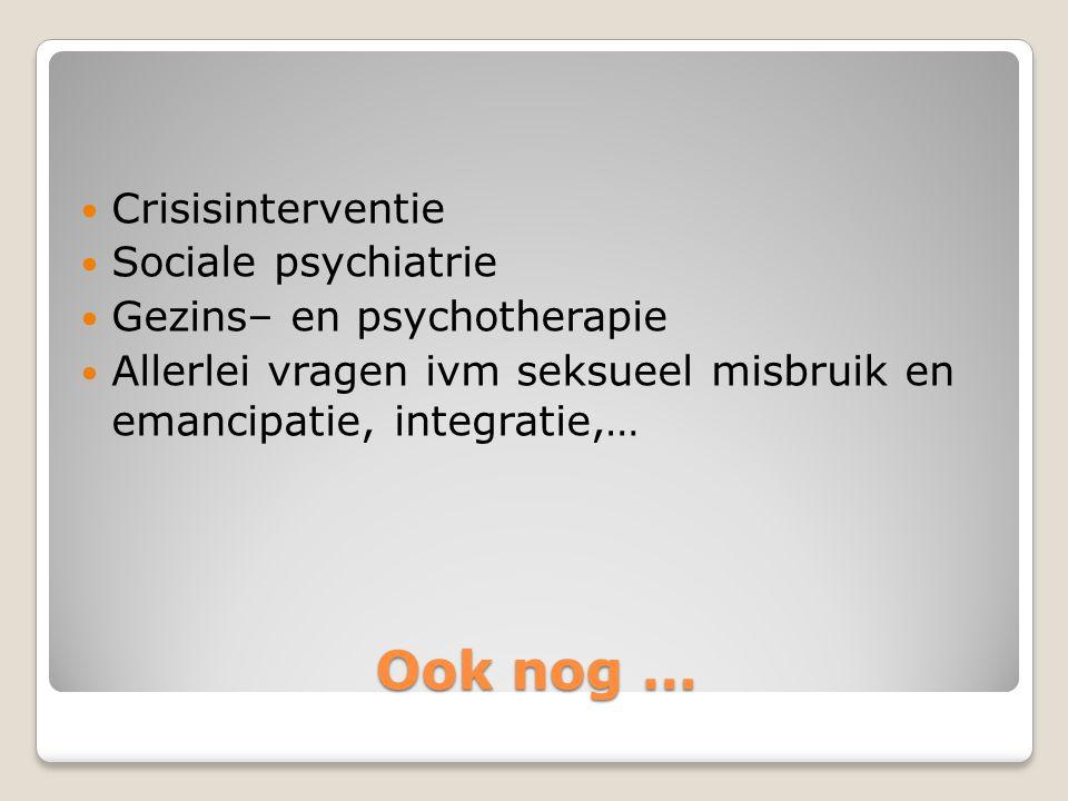 Ook nog … Crisisinterventie Sociale psychiatrie Gezins– en psychotherapie Allerlei vragen ivm seksueel misbruik en emancipatie, integratie,…
