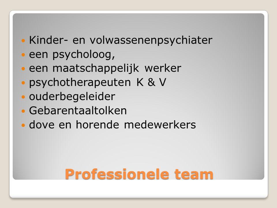 Professionele team Kinder- en volwassenenpsychiater een psycholoog, een maatschappelijk werker psychotherapeuten K & V ouderbegeleider Gebarentaaltolken dove en horende medewerkers