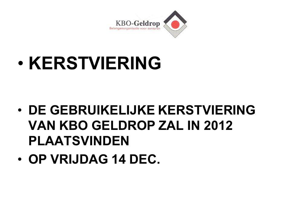 KERSTVIERING DE GEBRUIKELIJKE KERSTVIERING VAN KBO GELDROP ZAL IN 2012 PLAATSVINDEN OP VRIJDAG 14 DEC.