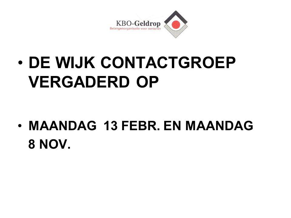 DE WIJK CONTACTGROEP VERGADERD OP MAANDAG 13 FEBR. EN MAANDAG 8 NOV.
