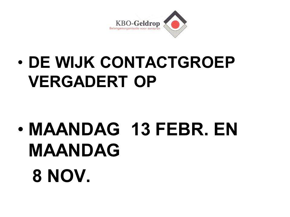 DE WIJK CONTACTGROEP VERGADERT OP MAANDAG 13 FEBR. EN MAANDAG 8 NOV.