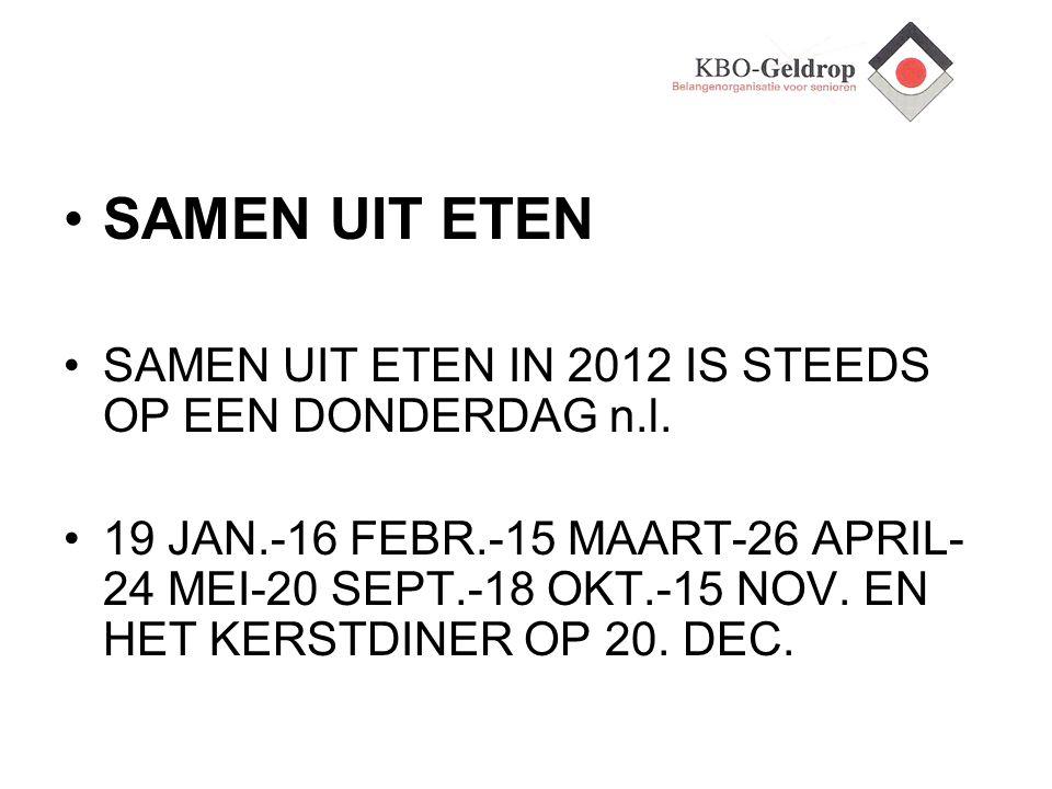 SAMEN UIT ETEN SAMEN UIT ETEN IN 2012 IS STEEDS OP EEN DONDERDAG n.l. 19 JAN.-16 FEBR.-15 MAART-26 APRIL- 24 MEI-20 SEPT.-18 OKT.-15 NOV. EN HET KERST