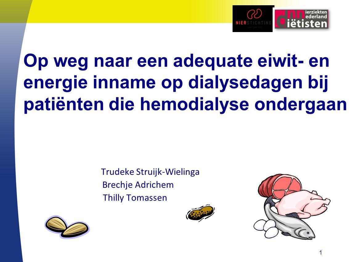Op weg naar een adequate eiwit- en energie inname op dialysedagen bij patiënten die hemodialyse ondergaan Trudeke Struijk-Wielinga Brechje Adrichem Thilly Tomassen 1