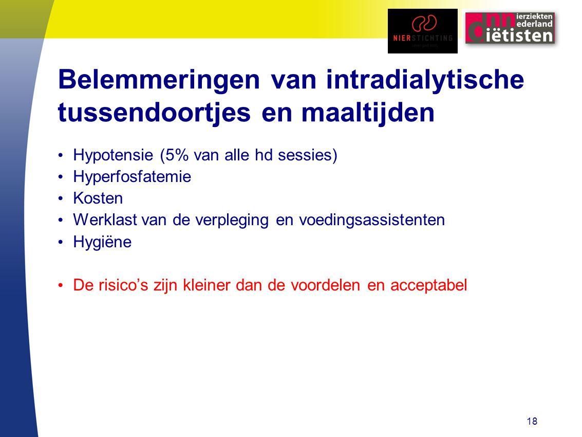 Belemmeringen van intradialytische tussendoortjes en maaltijden Hypotensie (5% van alle hd sessies) Hyperfosfatemie Kosten Werklast van de verpleging en voedingsassistenten Hygiëne De risico's zijn kleiner dan de voordelen en acceptabel 18