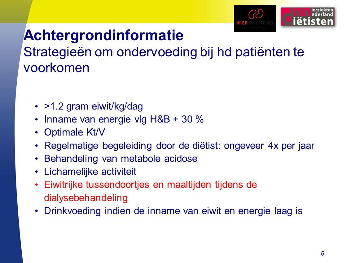 Achtergrondinformatie Strategieën om ondervoeding bij hd patiënten te voorkomen >1.2 gram eiwit/kg/dag Inname van energie vlg H&B + 30 % Optimale Kt/V