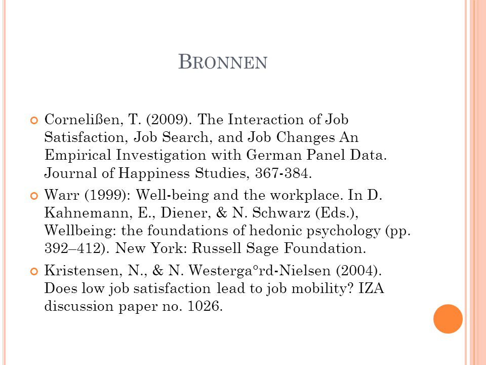 B RONNEN Cornelißen, T. (2009). The Interaction of Job Satisfaction, Job Search, and Job Changes An Empirical Investigation with German Panel Data. Jo