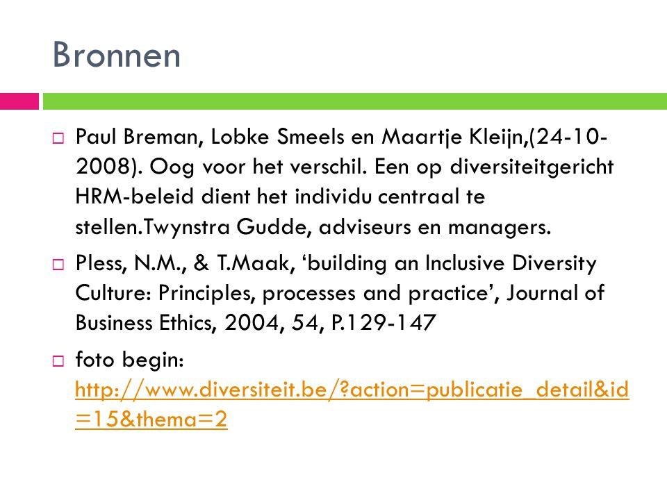 Bronnen  Paul Breman, Lobke Smeels en Maartje Kleijn,(24-10- 2008). Oog voor het verschil. Een op diversiteitgericht HRM-beleid dient het individu ce