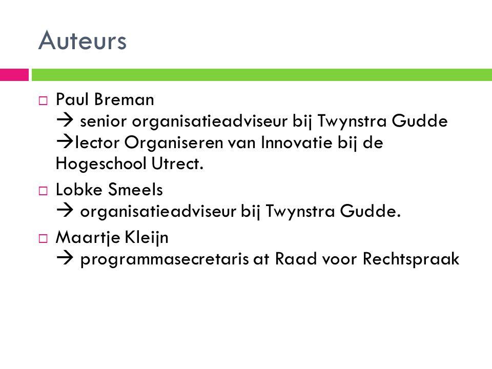 Auteurs  Paul Breman  senior organisatieadviseur bij Twynstra Gudde  lector Organiseren van Innovatie bij de Hogeschool Utrect.  Lobke Smeels  or