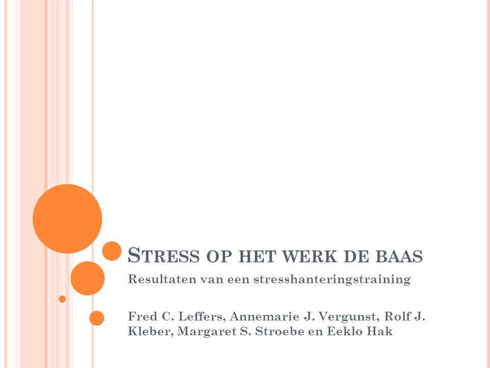 S TRESS OP HET WERK DE BAAS Resultaten van een stresshanteringstraining Fred C. Leffers, Annemarie J. Vergunst, Rolf J. Kleber, Margaret S. Stroebe en