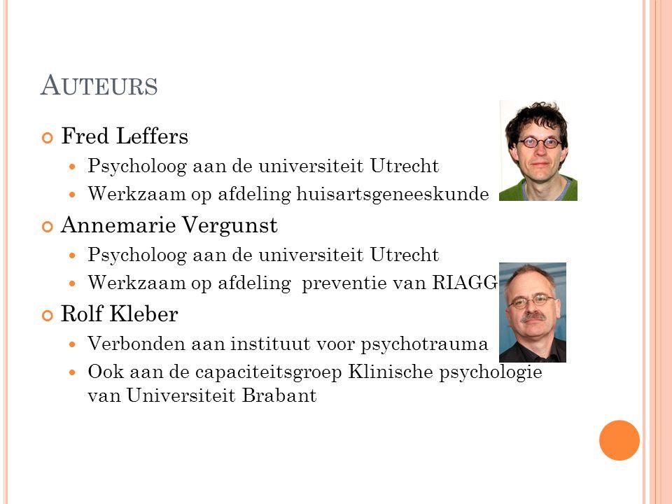 A UTEURS Fred Leffers Psycholoog aan de universiteit Utrecht Werkzaam op afdeling huisartsgeneeskunde Annemarie Vergunst Psycholoog aan de universitei