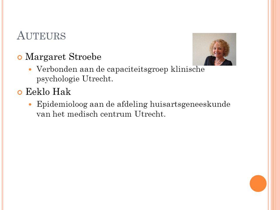 Margaret Stroebe Verbonden aan de capaciteitsgroep klinische psychologie Utrecht. Eeklo Hak Epidemioloog aan de afdeling huisartsgeneeskunde van het m