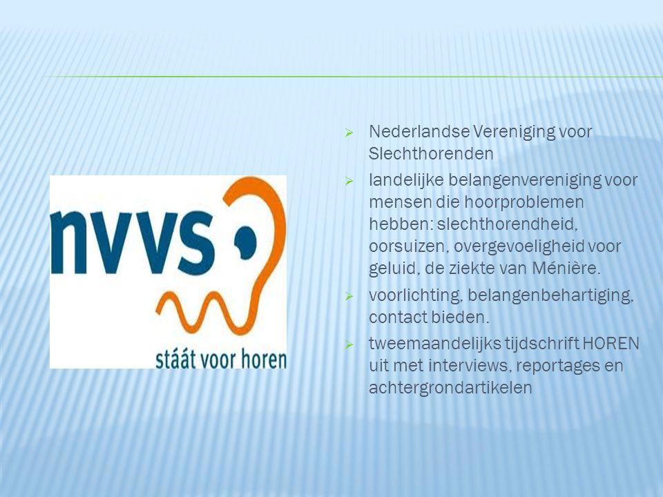  Nederlandse Vereniging voor Slechthorenden  landelijke belangenvereniging voor mensen die hoorproblemen hebben: slechthorendheid, oorsuizen, overge