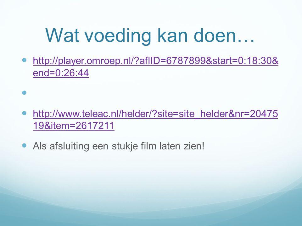 Wat voeding kan doen… http://player.omroep.nl/?aflID=6787899&start=0:18:30& end=0:26:44 http://player.omroep.nl/?aflID=6787899&start=0:18:30& end=0:26