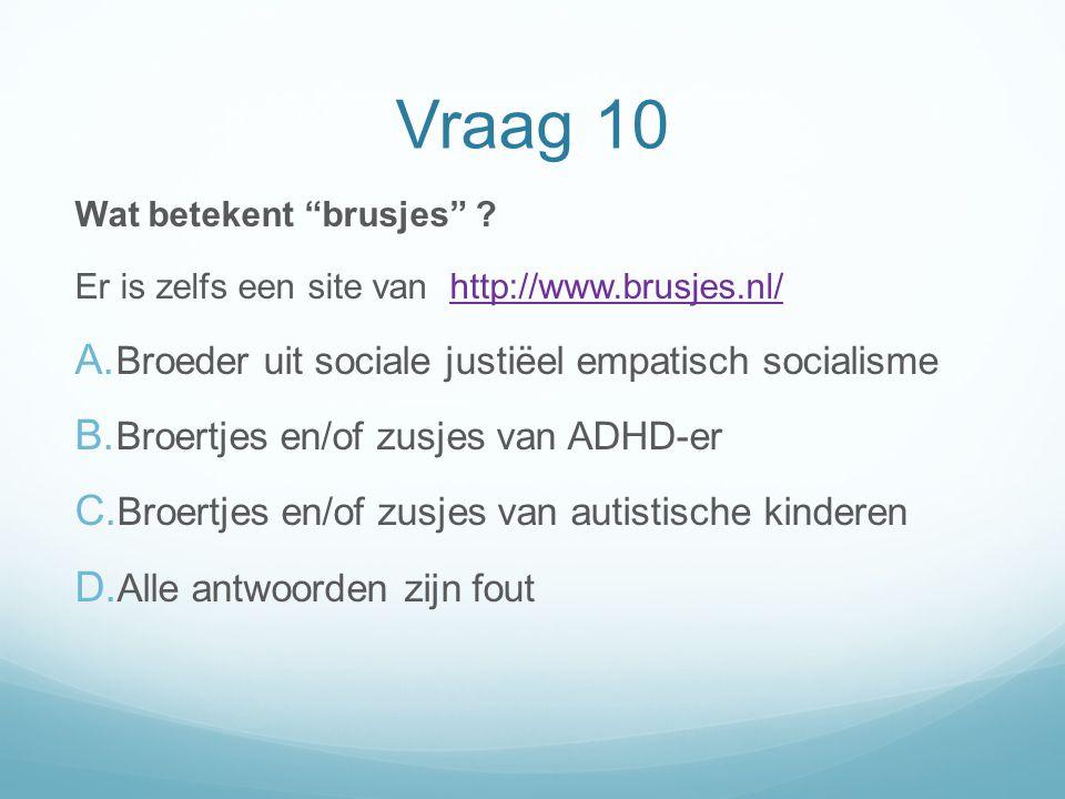 """Vraag 10 Wat betekent """"brusjes"""" ? Er is zelfs een site van http://www.brusjes.nl/http://www.brusjes.nl/ A. Broeder uit sociale justiëel empatisch soci"""
