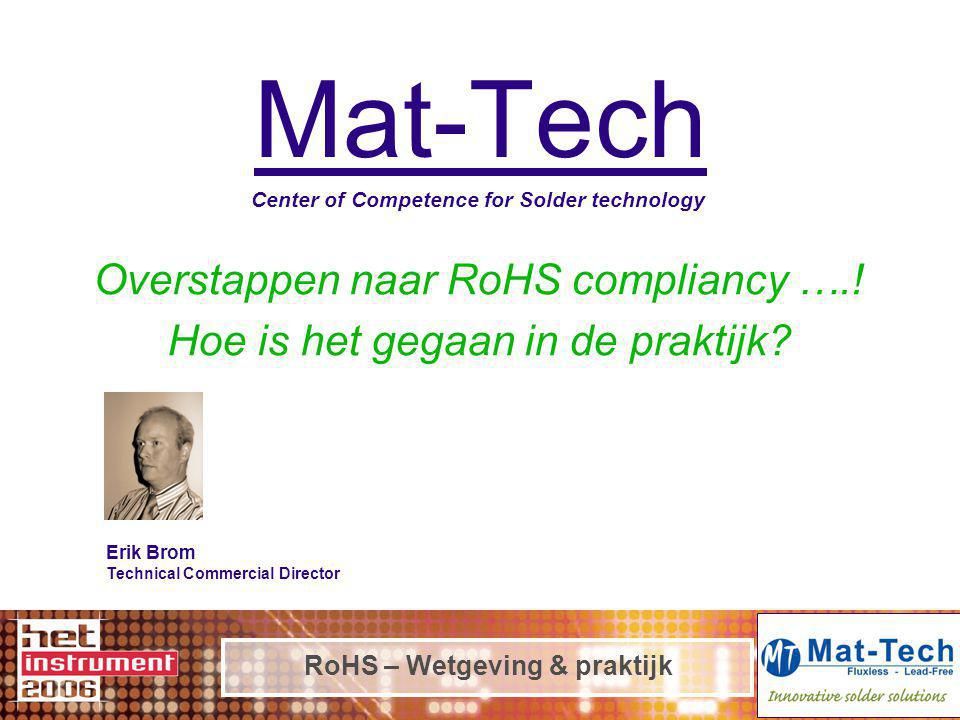 RoHS – Wetgeving & praktijk Mat-Tech Center of Competence for Solder technology Overstappen naar RoHS compliancy …..