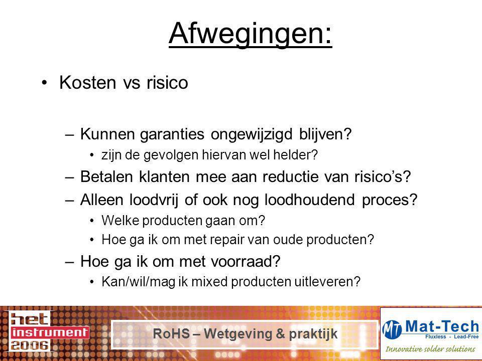 RoHS – Wetgeving & praktijk Afwegingen: Kosten vs risico –Kunnen garanties ongewijzigd blijven? zijn de gevolgen hiervan wel helder? –Betalen klanten