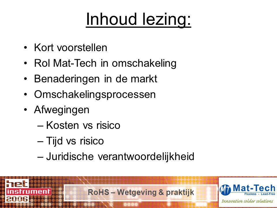 RoHS – Wetgeving & praktijk Inhoud lezing: Kort voorstellen Rol Mat-Tech in omschakeling Benaderingen in de markt Omschakelingsprocessen Afwegingen –K