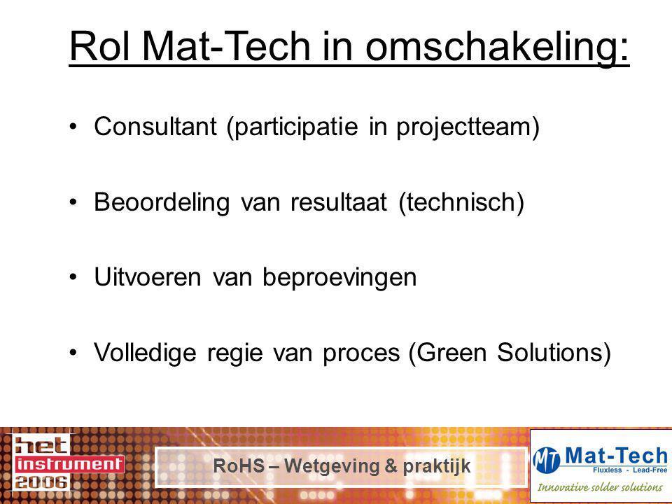 RoHS – Wetgeving & praktijk Rol Mat-Tech in omschakeling: Consultant (participatie in projectteam) Beoordeling van resultaat (technisch) Uitvoeren van beproevingen Volledige regie van proces (Green Solutions)