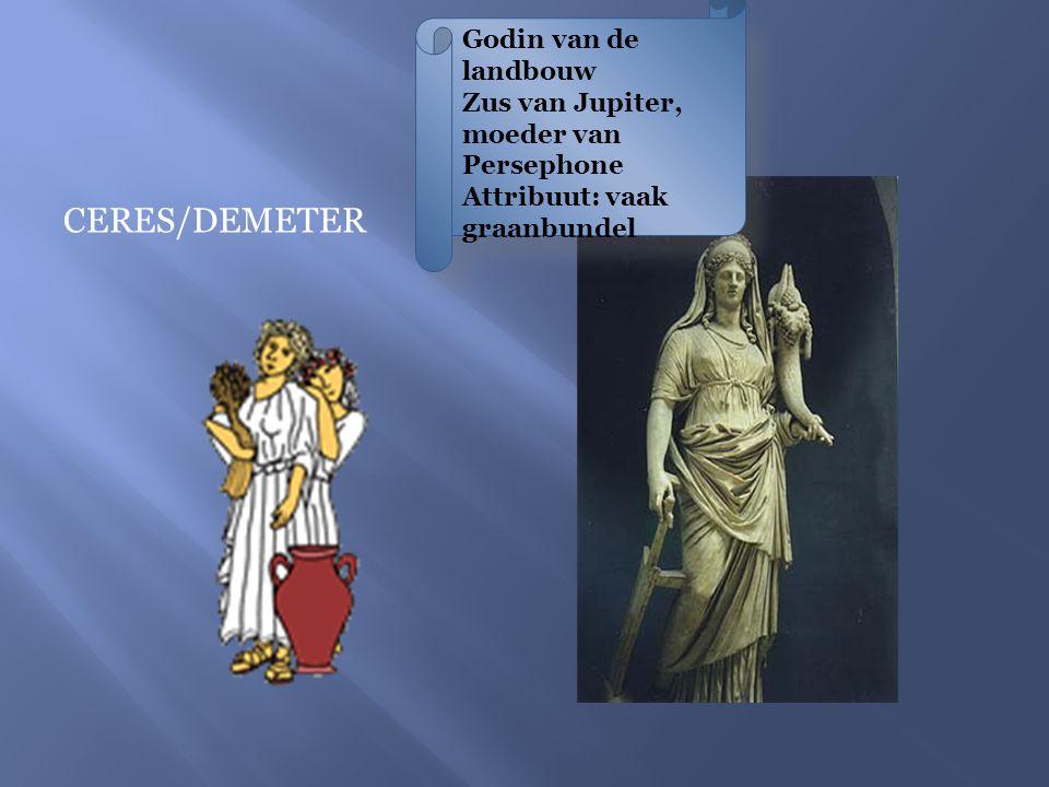 CERES/DEMETER Godin van de landbouw Zus van Jupiter, moeder van Persephone Attribuut: vaak graanbundel