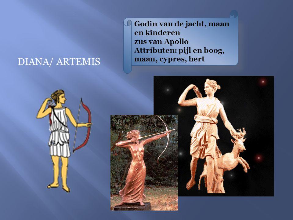 DIANA/ ARTEMIS Godin van de jacht, maan en kinderen zus van Apollo Attributen: pijl en boog, maan, cypres, hert