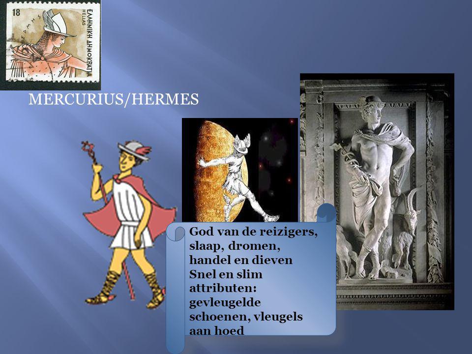 MERCURIUS/HERMES God van de reizigers, slaap, dromen, handel en dieven Snel en slim attributen: gevleugelde schoenen, vleugels aan hoed