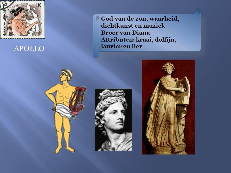 APOLLO God van de zon, waarheid, dichtkunst en muziek Broer van Diana Attributen: kraai, dolfijn, laurier en lier