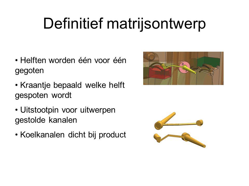 Definitief matrijsontwerp Helften worden één voor één gegoten Kraantje bepaald welke helft gespoten wordt Uitstootpin voor uitwerpen gestolde kanalen Koelkanalen dicht bij product