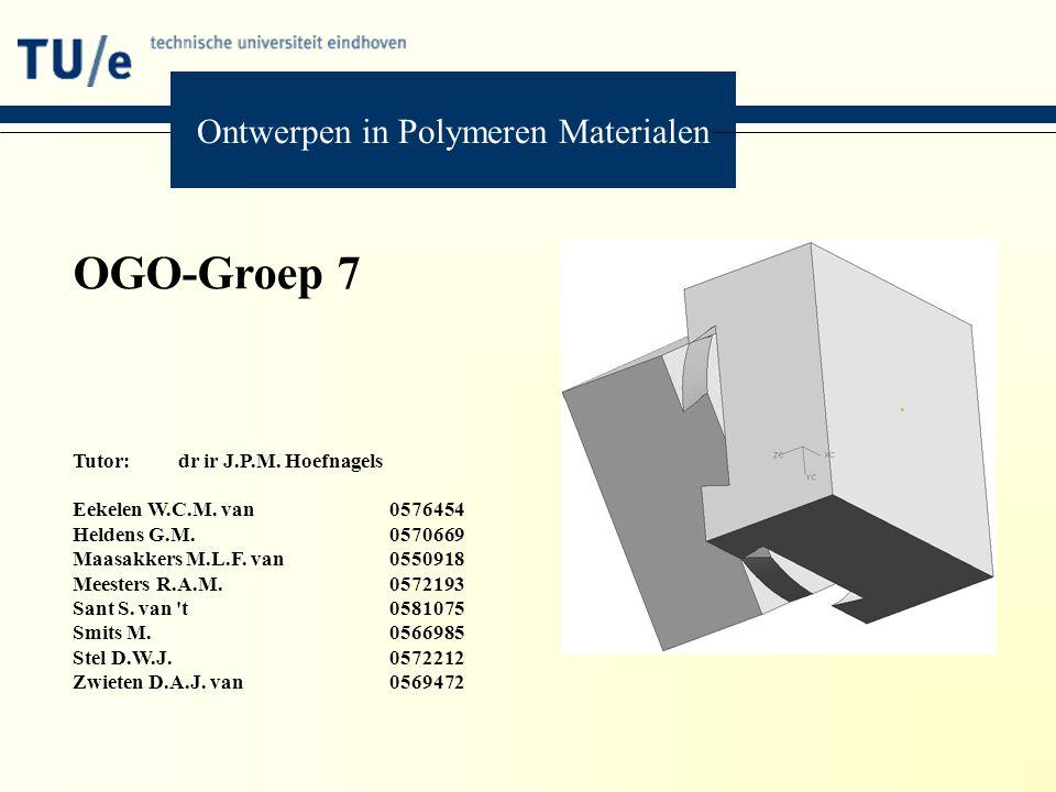 Ontwerpen in Polymeren Materialen OGO-Groep 7 Tutor: dr ir J.P.M. Hoefnagels Eekelen W.C.M. van0576454 Heldens G.M. 0570669 Maasakkers M.L.F. van05509