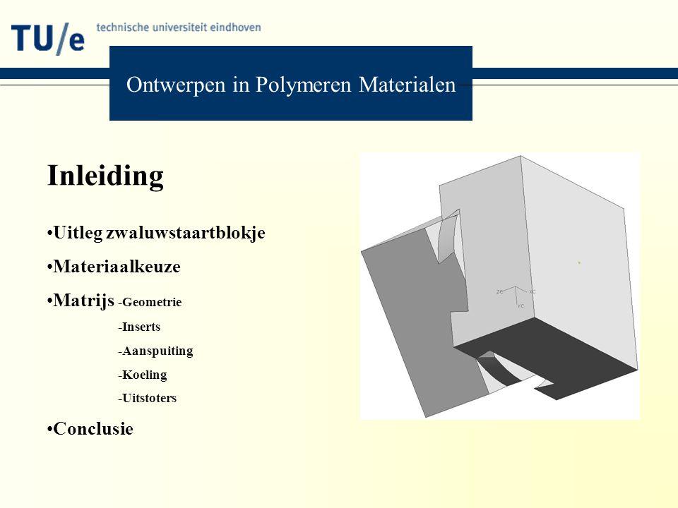 Ontwerpen in Polymeren Materialen Inleiding Uitleg zwaluwstaartblokje Materiaalkeuze Matrijs -Geometrie -Inserts -Aanspuiting -Koeling -Uitstoters Con