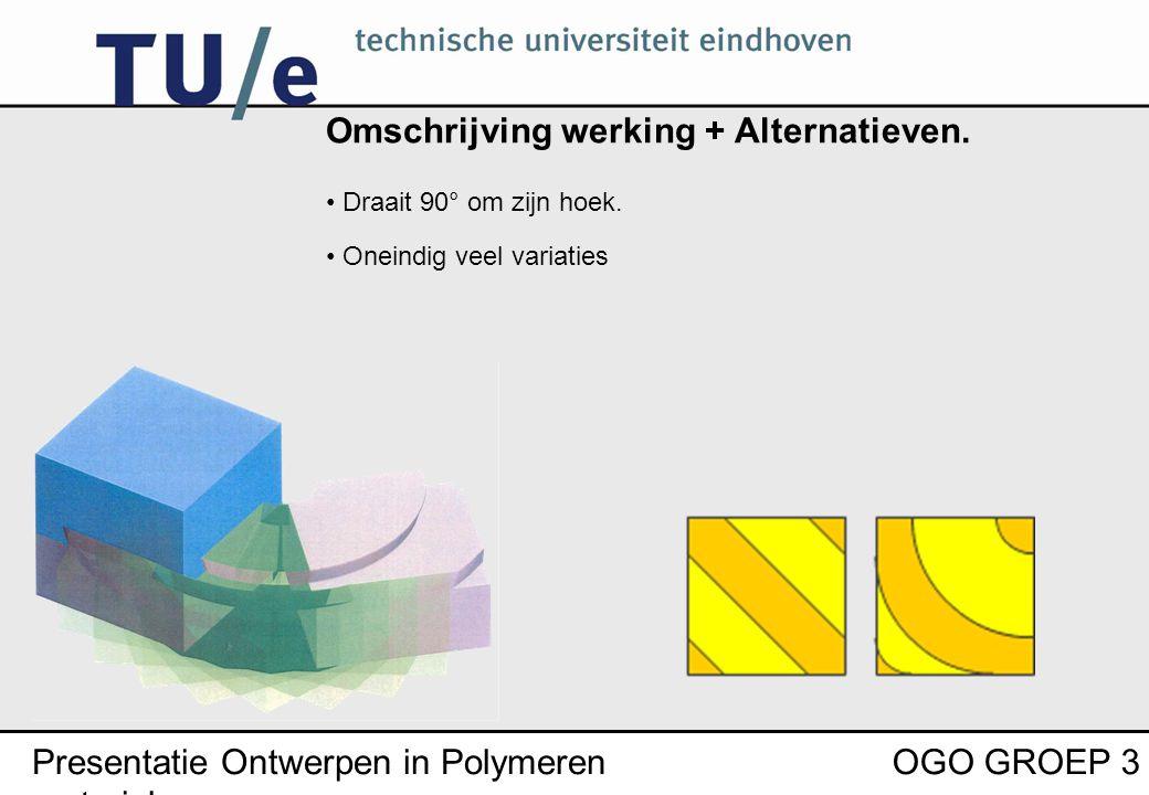 Presentatie Ontwerpen in Polymeren materialen OGO GROEP 3 Omschrijving werking + Alternatieven.