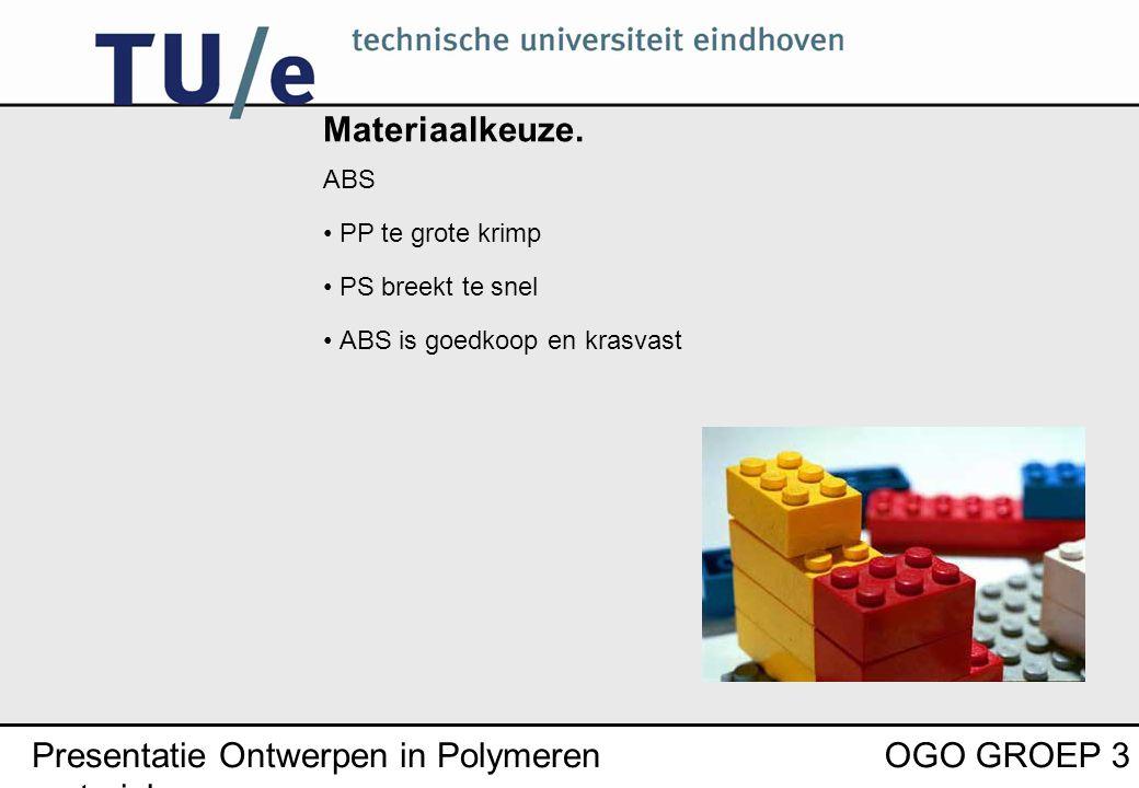 Presentatie Ontwerpen in Polymeren materialen OGO GROEP 3 Materiaalkeuze.
