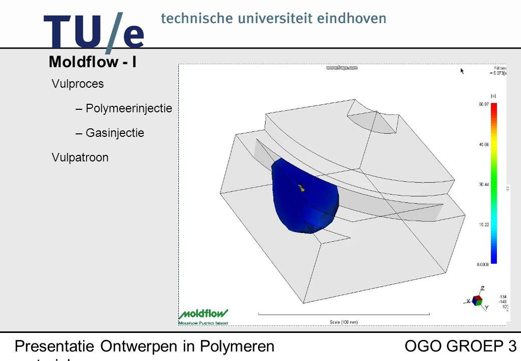 Presentatie Ontwerpen in Polymeren materialen OGO GROEP 3 Moldflow - I Vulproces – Polymeerinjectie – Gasinjectie Vulpatroon