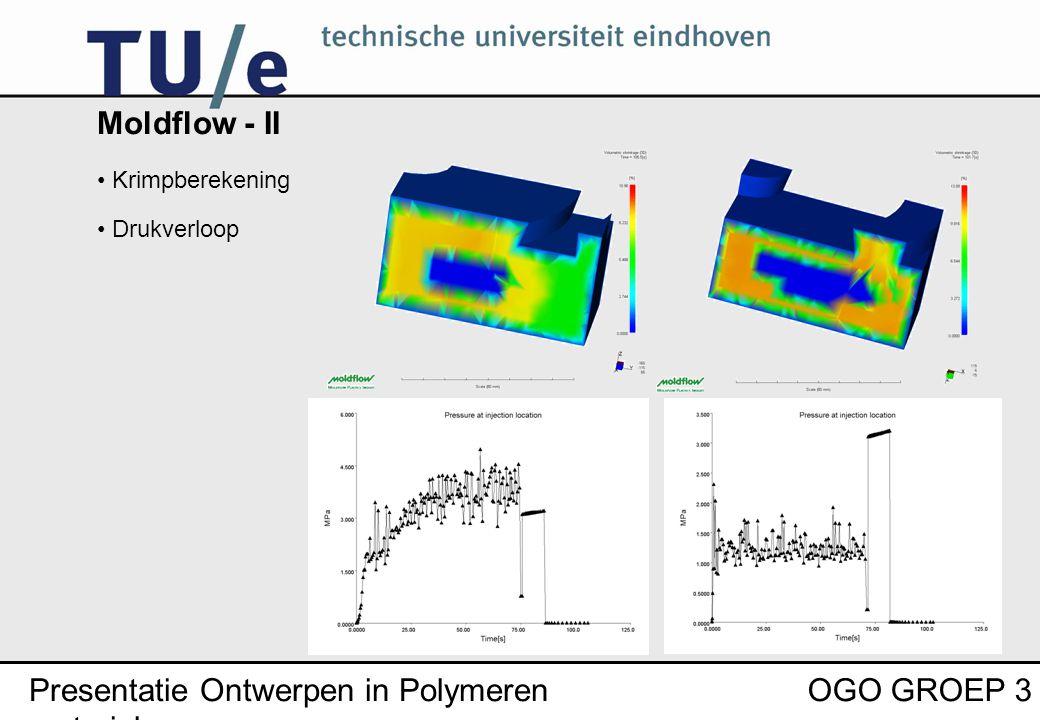 Presentatie Ontwerpen in Polymeren materialen OGO GROEP 3 Moldflow - II Krimpberekening Drukverloop