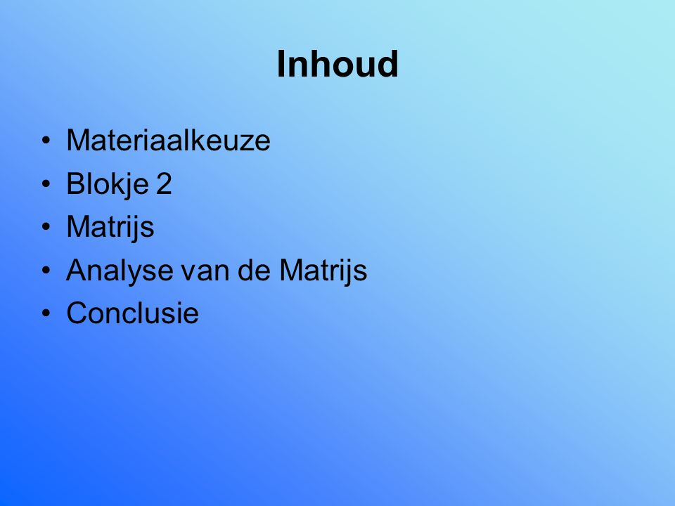 Inhoud Materiaalkeuze Blokje 2 Matrijs Analyse van de Matrijs Conclusie