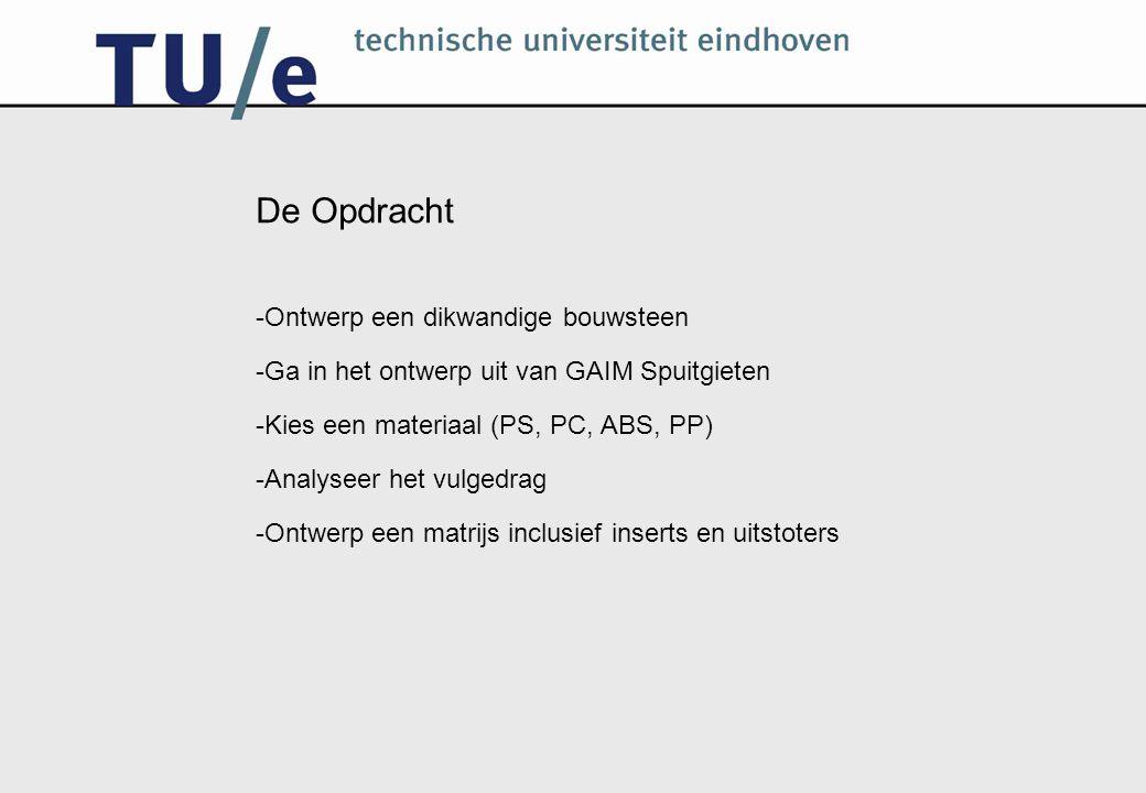 De Opdracht -Ontwerp een dikwandige bouwsteen -Ga in het ontwerp uit van GAIM Spuitgieten -Kies een materiaal (PS, PC, ABS, PP) -Analyseer het vulgedr
