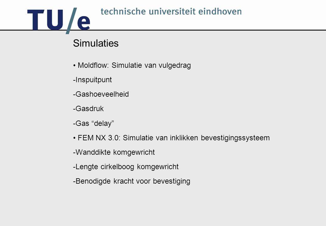 """Simulaties Moldflow: Simulatie van vulgedrag -Inspuitpunt -Gashoeveelheid -Gasdruk -Gas """"delay"""" FEM NX 3.0: Simulatie van inklikken bevestigingssystee"""