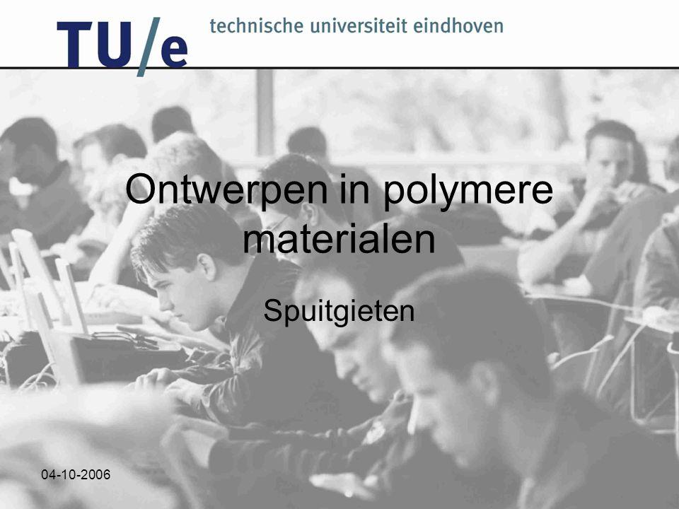 04-10-2006 Ontwerpen in polymere materialen Spuitgieten