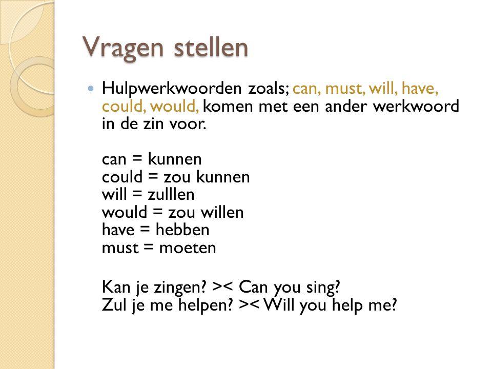 Vragen stellen Hulpwerkwoorden zoals; can, must, will, have, could, would, komen met een ander werkwoord in de zin voor. can = kunnen could = zou kunn