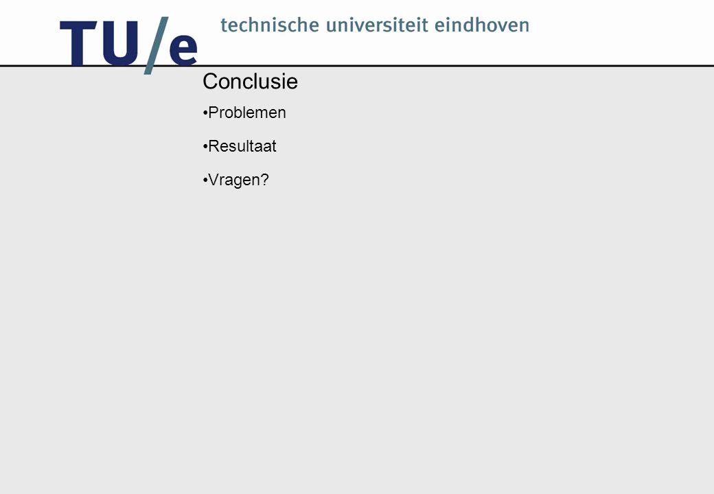Conclusie Problemen Resultaat Vragen?
